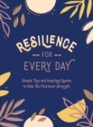 Resilience for Every Day : Simple Tips and Inspiring Quotes to Help You Find Inner Strength - Book