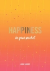 Happiness in Your Pocket : Tips and Advice for a Happier You - Book