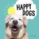 Happy Dogs : Photos of the Happiest Pups and Doggos in the World - Book
