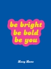 Be Bright, Be Bold, Be You : Uplifting Quotes and Statements to Empower You - eBook