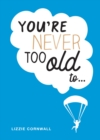 You're Never Too Old To... : Over 100 Ways to Stay Young at Heart - eBook