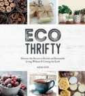 Eco-Thrifty : Discover the Secrets to Stylish and Sustainable Living Without it Costing the Earth, Including Upcycling, Recycling, Budget-Friendly Ideas and More - eBook