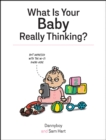 What Is Your Baby Really Thinking? : All the Things Your Baby Wished They Could Tell You - eBook