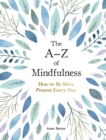 The A-Z of Mindfulness : How to Be More Present Every Day - eBook