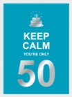 Keep Calm You're Only 50 : Wise Words for a Big Birthday - eBook