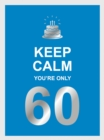 Keep Calm You're Only 60 : Wise Words for a Big Birthday - eBook