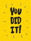 You Did It : Winning Quotes and Affirmations for Celebration, Motivation and Congratulation - eBook