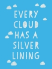 Every Cloud Has a Silver Lining : Encouraging Quotes to Inspire Positivity - eBook
