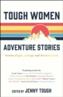 Tough Women Adventure Stories : Stories of Grit, Courage and Determination - eBook