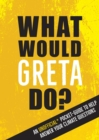 What Would Greta Do? : An Unofficial Pocket Guide to Help Answer Your Climate Questions - eBook