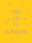 You Are My Sunshine : Uplifting Quotes for an Awesome Friend - eBook