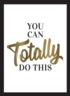 You Can Totally Do This : Wise Words and Affirmations to Inspire and Empower - Book