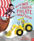 You're Not a Proper Pirate, Sidney Green! - Book