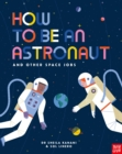 How to be an Astronaut and Other Space Jobs - Book