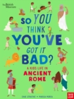 British Museum: So You Think You've Got It Bad? A Kid's Life in Ancient Rome - Book
