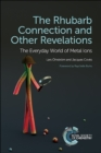 The Rhubarb Connection and Other Revelations : The Everyday World of Metal Ions - Book