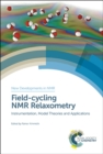 Field-cycling NMR Relaxometry : Instrumentation, Model Theories and Applications - Book