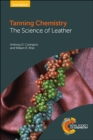 Tanning Chemistry : The Science of Leather - Book