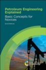 Petroleum Engineering Explained : Basic Concepts for Novices - Book