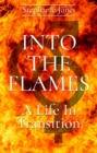 Into The Flames : A Life In Transition - eBook