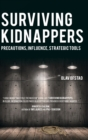 Surviving Kidnappers : Precautions, Influence, Strategic Tools - Book