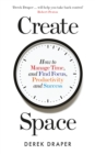 Create Space : How to Manage Time, and Find Focus, Productivity and Success - Book