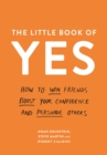 The Little Book of Yes : How to win friends, boost your confidence and persuade others - Book