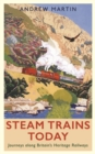 Steam Trains Today : Journeys Along Britain's Heritage Railways - Book