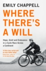 Where There's A Will : Hope, Grief and Endurance in a Cycle Race Across a Continent - Book