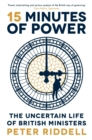 15 Minutes of Power : The Uncertain Life of British Ministers - Book