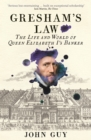 Gresham's Law : The Life and World of Queen Elizabeth I's Banker - Book