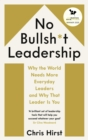 No Bullsh*t Leadership : Why the World Needs More Everyday Leaders and Why That Leader Is You - Book