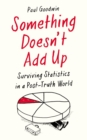 Something Doesn't Add Up : Surviving Statistics in a Post-Truth World - Book