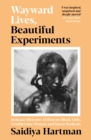 Wayward Lives, Beautiful Experiments : Intimate Histories of Riotous Black Girls, Troublesome Women and Queer Radicals - Book