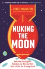Nuking the Moon : And Other Intelligence Schemes and Military Plots Best Left on the Drawing Board - Book