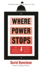 Where Power Stops : The Making and Unmaking of Presidents and Prime Ministers - Book