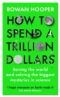 How to Spend a Trillion Dollars : Saving the world and solving the biggest mysteries in science - Book