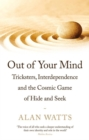 Out of Your Mind : Tricksters, Interdependence and the Cosmic Game of Hide-and-Seek - Book