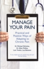 Manage Your Pain : Practical and Positive Ways of Adapting to Chronic Pain - Book