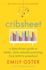 Cribsheet : A Data-Driven Guide to Better, More Relaxed Parenting, from Birth to Preschool - Book