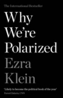 Why We're Polarized : The International Bestseller from the Founder of Vox.com - Book