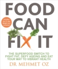 Food Can Fix It : The Superfood Switch to Fight Fat, Defy Ageing and Eat Your Way to Vibrant Health - Book