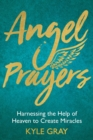 Angel Prayers : Harnessing the Help of Heaven to Create Miracles - Book