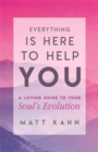 Everything Is Here to Help You : Finding the Gift in Life's Greatest Challenges - Book