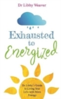 Exhausted to Energized : Dr Libby's Guide to Living Your Life with More Energy - Book