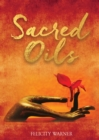 Sacred Oils : Working with 20 Precious Oils to Heal Spirit and Soul - Book
