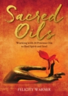 Sacred Oils : Working with 20 Precious Oils to Heal Spirit and Soul - eBook