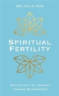 Spiritual Fertility : Integrative Practices for the Journey to Motherhood - Book