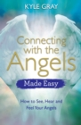 Connecting with the Angels Made Easy : How to See, Hear and Feel Your Angels - Book