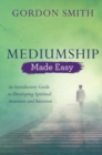 Mediumship Made Easy : An Introductory Guide to Developing Spiritual Awareness and Intuition - Book